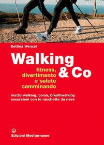 Foto Cover di Walking & Co. Fitness, divertimento e salute camminando. Nordic walking, corsa, breathwalking, escursioni con le racchette da neve, Libro di Bettina Wenzel, edito da Edizioni Mediterranee