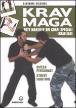 Krav Maga. Arte marziale dei corpi speciali israeliani. Difesa personale, street fighting. Ediz. illustrata