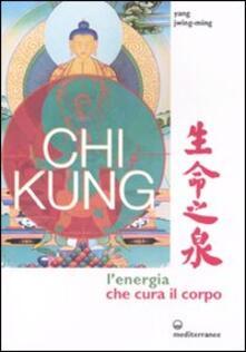 Listadelpopolo.it Chi kung. L'energia che cura il corpo. Ediz. illustrata Image