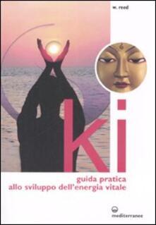 Ki. Guida pratica allo sviluppo dell'energia vitale. Ediz. illustrata
