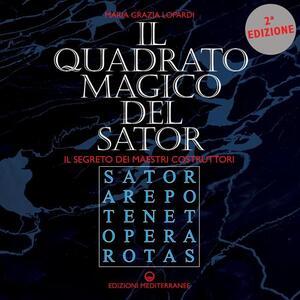 Il quadrato magico del Sator. Il segreto dei maestri costruttori