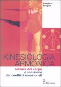 Libro Kinesiologia armonica. Lettura del corpo e soluzione dei conflitti emozionali Jean-Pierre Bourguet
