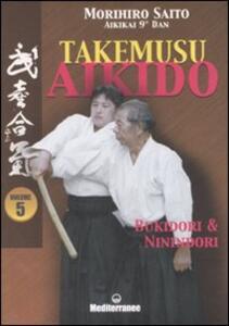 Libro Takemusu aikido. Ediz. illustrata. Vol. 5: Bukidori & Ninindori. Morihiro Saito