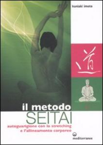 Libro Il metodo Seitai. Autoguarigione con lo stretching e l'allenamento corporeo. Ediz. illustrata Kuniaki Imoto
