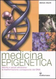 Medicina epigenetica. Felicità e salute attraverso la trasformazione consapevole del DNA.pdf