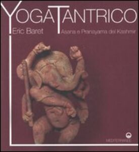 Foto Cover di Yoga tantrico. Asana e pranayama del Kashmir, Libro di Eric Baret, edito da Edizioni Mediterranee