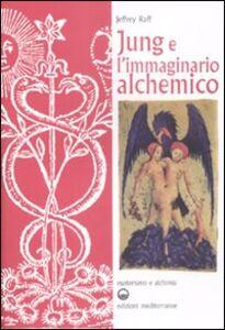 Libro Jung e l'immaginario alchemico Jeffrey Raff