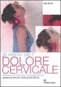 Gli esercizi per il dolore cervicale. Metodo completo per l'autoguarigione
