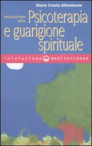 Libro Iniziazione alla psicoterapia e guarigione spirituale M. Grazia Abbamonte
