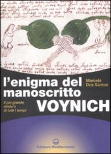 Libro L' enigma del manoscritto Voynich. Il più grande mistero di tutti i tempi. Ediz. illustrata Marcelo Dos Santos