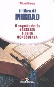 Foto Cover di Il libro di Mirdad. Il segreto della saggezza e della conoscenza, Libro di Mikhail Naimy, edito da Edizioni Mediterranee