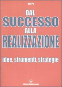 Dal successo alla realizzazione. Idee, strumenti, strategie - Del Pe - copertina
