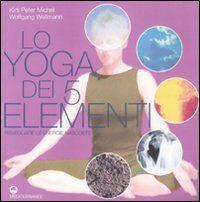 Lo yoga dei 5 elementi. Risvegliare le energie nascoste