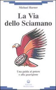Foto Cover di La via dello sciamano. Una guida al potere e alla guarigione, Libro di Michael Harner, edito da Edizioni Mediterranee