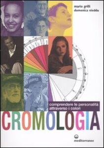 Libro Cromologia. Comprendere la personalità attraverso i colori Mario Grilli , Domenica Nieddu