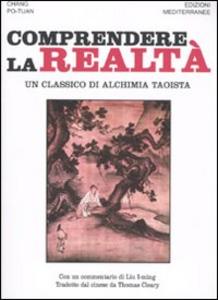 Libro Comprendere la realtà. Un classico di alchimia taoista Po-Tuan Chang