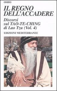 Il regno dell'accadere. Discorsi sul Tao-Te-Ching di Lao Tzu. Ediz. illustrata. Vol. 4