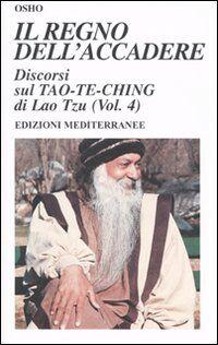 Il regno dell'accadere. Discorsi sul Tao-Te-Ching di Lao Tzu. Vol. 4