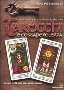 Libro Tarocchi e consapevolezza. Una chiave per cambiare la tua vita. Con 22 carte M. Pia Fiorentino