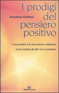 Foto Cover di I prodigi del pensiero positivo, Libro di Amadeus Voldben, edito da Edizioni Mediterranee