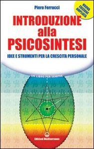 Libro Introduzione alla psicosintesi. Idee e strumenti per la crescita personale Piero Ferrucci
