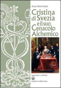 Libro Cristina di Svezia e il suo cenacolo alchemico Anna M. Partini