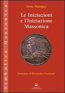 Foto Cover di Le iniziazioni e l'iniziazione massonica, Libro di Irène Mainguy, edito da Edizioni Mediterranee