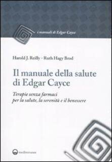 Amatigota.it Il manuale della salute di Edgar Cayce. Terapie senza farmaci per la salute, la serenità e il benessere Image