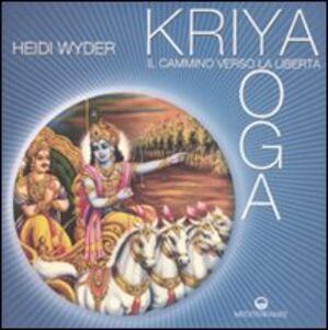 Foto Cover di Kriya yoga. Il cammino verso la libertà, Libro di Heidi Wyder, edito da Edizioni Mediterranee