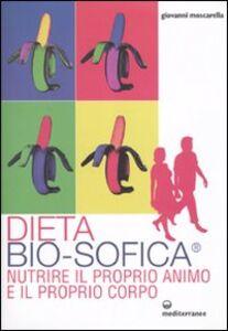 Libro Dieta bio-sofica®. Nutrire il proprio animo e il proprio corpo Giovanni Moscarella