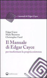 Il manuale di Edgar Cayce per trasformare la propria esistenza