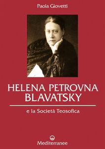 Foto Cover di Helena Petrovna Blavatsky e la Società teosofica, Libro di Paola Giovetti, edito da Edizioni Mediterranee