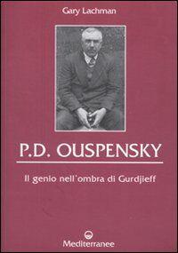 P. D. Ouspensky. Il genio nell'ombra di Gurdjieff