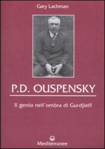 Foto Cover di P. D. Ouspensky. Il genio nell'ombra di Gurdjieff, Libro di Gary Lachman, edito da Edizioni Mediterranee