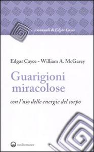 Libro Guarigioni miracolose con l'uso delle energie del corpo Edgar Cayce , William A. McGarey