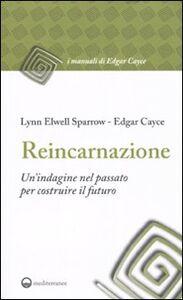 Libro Reincarnazione. Un'indagine nel passato per costruire il futuro Edgar Cayce , Elwell Sparrow Lynn