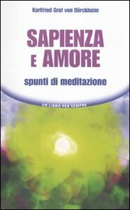 Libro Sapienza e amore. Spunti di meditazione Karlfried Dürckheim
