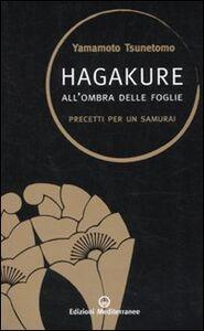 Libro Hagakure. All'ombra delle foglie. Precetti per un samurai Tsunetomo Yamamoto