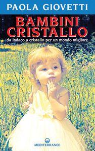 Libro Bambini cristallo. Da indaco a cristallo per un mondo migliore Paola Giovetti