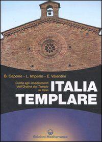 Italia templare. Guida agli insediamenti dell'Ordine del Tempio in Italia