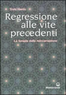 Regressione alle vite precedenti. La terapia della reincarnazione.pdf