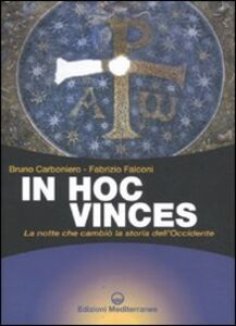 Libro In hoc vinces. La notte che cambiò la storia dell'Occidente Bruno Carboniero , Fabrizio Falconi
