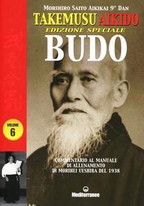 Libro Takemusu Aikido. Commentario al manuale di allenamento di Morihei Ueshiba del 1938 Budo. Ediz. speciale. Vol. 6 Morihiro Saito