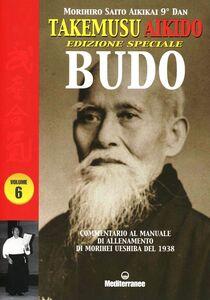 Libro Takemusu Aikido. Commentario al manuale di allenamento di Morihei Ueshiba del 1938. Ediz. speciale Budo. Vol. 6 Morihiro Saito