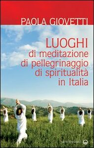 Foto Cover di Luoghi di meditazione, di pellegrinaggio, di spiritualità, Libro di Paola Giovetti, edito da Edizioni Mediterranee
