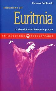 Libro Iniziazione all'euritmia. Le idee di Rudolf Steiner in pratica Thomas Poplawski