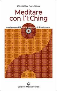 Meditare con l'I:Ching. Con CD Audio