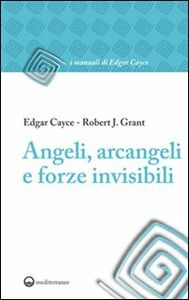Foto Cover di Angeli, arcangeli e forze invisibili, Libro di Edgar Cayce,Robert J. Grant, edito da Edizioni Mediterranee