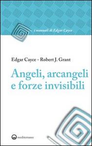 Libro Angeli, arcangeli e forze invisibili Edgar Cayce , Robert J. Grant