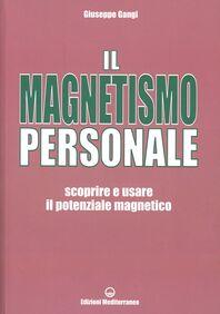Il magnetismo personale. Scoprire e usare il potenziale magnetico
